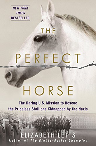 The Perfect Horse: The Daring U.S. Mission to Rescue the Priceless Stallions Kidnapped by the Nazis (Books Arabian Horse)