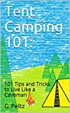 Tent Camping 101:: 101 Tips and Tricks to Live Like a Caveman
