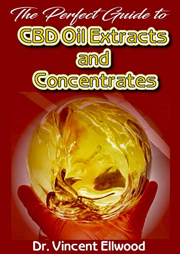 The Perfect Guide To CBD Oil Extracts and Concentrates: A Comprehensive and detailed account of What CBD Oil,CBD Extracts and Concentrates are including ... industrially and DIY! (English Edition) -