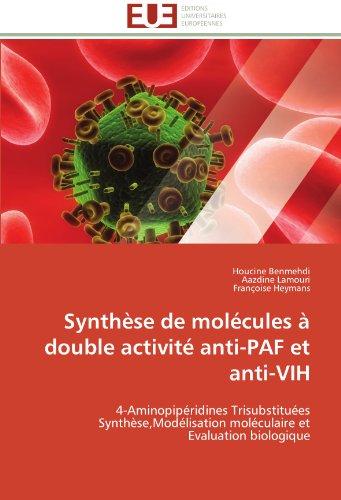 Synthèse de molécules à double activité anti-PAF et anti-VIH: 4-Aminopipéridines Trisubstituées Synthèse,Modélisation moléculaire et Evaluation biologique (Omn.Univ.Europ.) par Houcine Benmehdi, Aazdine Lamouri, Françoise Heymans
