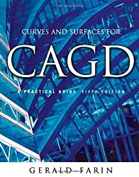 Curves and Surfaces for CAGD. A Practical Guide.: A Practical Guide (Morgan Kaufmann Series in Computer Graphics and Geometric Mo)