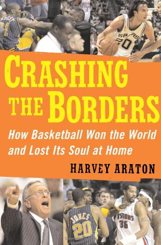 Crashing the Borders: How Basketball Won the World and Lost Its Soul at Home por Harvey Araton
