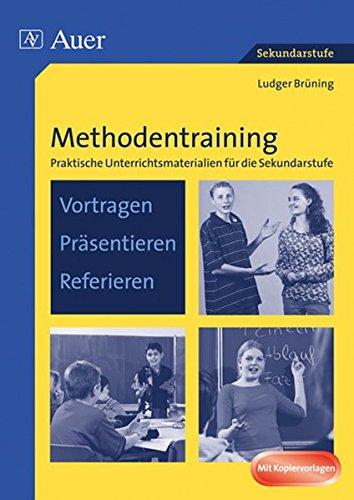 Methodentraining: Vortragen Präsentieren Referieren: Praktische Unterrichtsmaterialien für die Sekundarstufe (5. bis 10. Klasse)
