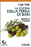 La cucina della Terra di Bari: Storia e ricette (Cucine del territorio)