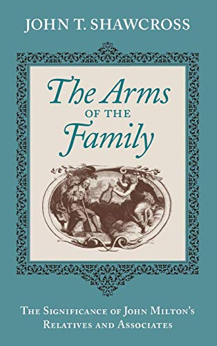 The Arms of the Family: The Significance of John Milton's Relatives and Associates Christopher Stuart University