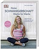 Meine Schwangerschaft Woche für Woche: Medizinischer Hintergrund und praktischer Rat. Der Bestseller