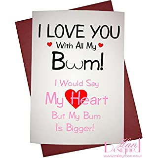I Love You With All My Bum, I Would Say My Heart But My Bum Is Bigger - Novelty Valentines/Anniversary Card