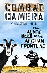 Combat Camera: From Auntie Beeb to the Afghan Frontline (English Edition)