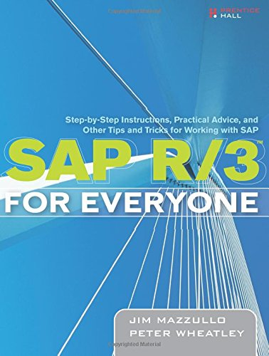 SAP R/3 for Everyone: Step-by-Step Instructions, Practical Advice, and Other Tips and Tricks for Working with SAP: Step-by-Step Instructions, ... Other Tips and Tricks for Working with SAP