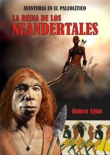 LA REINA DE LOS NEANDERTALES (AVENTURAS EN EL PALEOLÍTICO nº 2) por Ruben Ygua