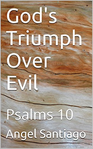 Gods triumph over evil psalms 10 ebook angel santiago amazon gods triumph over evil psalms 10 by santiago angel fandeluxe Document