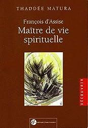 François d'Assise, maître de vie spirituelle : D'après ses écrits