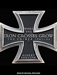 Where the Iron Crosses Grow: The Crimea 1941-44 by Robert Forczyk (2015-01-21)