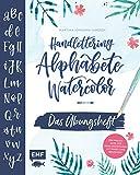 Handlettering Alphabete Watercolor -Das Übungsheft: Der Praxis-Kurs für feine Buchstaben mit Pinsel und Brush Pen