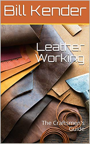 Leather Working: The Maker's Guide (English Edition)
