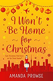 I Won't Be Home For Christmas: A sparkling festive treat from the author of The Light in the Hallway (Engl