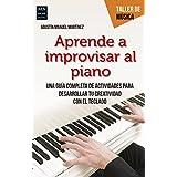 Aprende a improvisar al piano: Una guía completa de actividades para desarrollar tu creatividad con el teclado (Taller de música) (Spanish Edition)