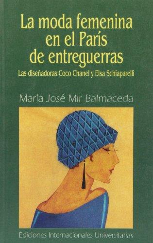La moda femenina en el París de entreguerras: las diseñadoras Coco Chanel y Elsa Schiaparelli (Letras) por María José Mir Balmaceda