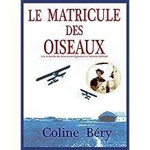 LE MATRICULE DES OISEAUX: Adrienne Bolland, à la recherche de ses avions légendaires (Adrienne Bolland Essais t. 1)