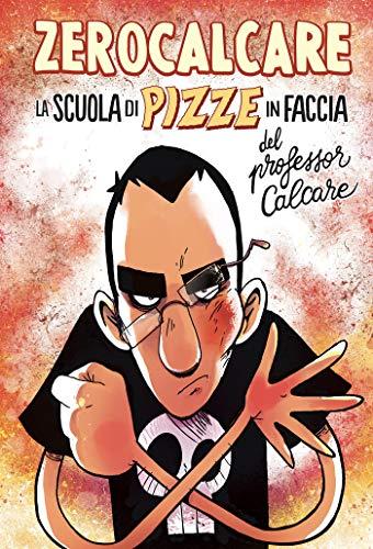 La Scuola di Pizze in Faccia del Professor Calcare di [Zerocalcare]