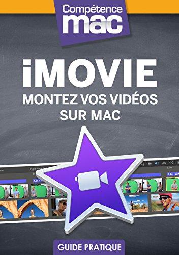 iMovie - Montez vos vidos sur Mac (Les guides pratiques de Comptence Mac)