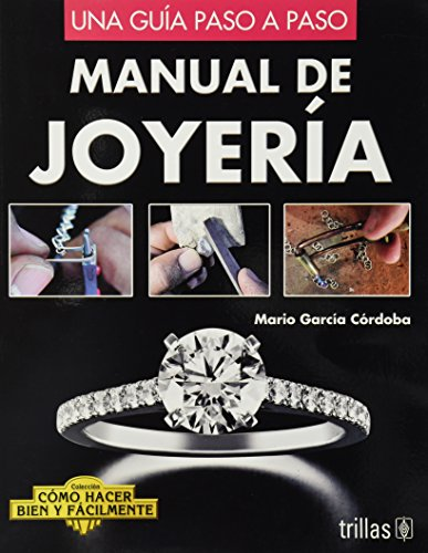 Manual de joyeria / Jewelry Manual: Una Guia Paso a Paso / A Step by Step Guide (Como Hacer Bien Y Facilmente / How to Do It Right and Easy)