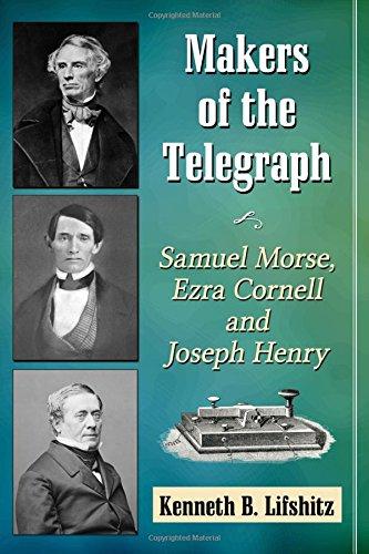 makers-of-the-telegraph-samuel-morse-ezra-cornell-and-joseph-henry