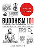 Buddhism 101: From Karma to the Four Noble Truths, Your Guide to Understanding the Principles of Buddhism (Adams 101)