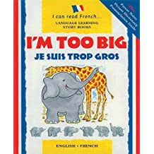 I'm Too Big: Je Suis Trop Gros (I Can Read French) (I Can Read French S.)
