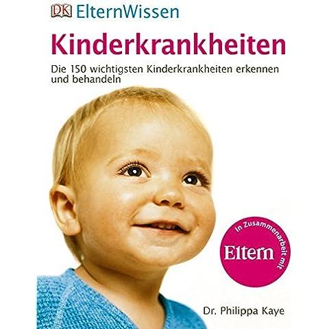 Kinderkrankheiten: Die 150 wichtigsten Kinderkrankheiten erkennen und behandeln