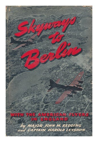 skyways-to-berlin-with-the-american-flyers-in-england-by-major-john-m-redding-and-captain-harold-i-l