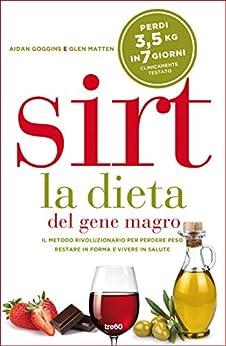 Sirt. La dieta del gene magro: Il metodo rivoluzionario per perdere peso, restare in forma e vivere in salute di [Goggins, Aidan, Glen, Matten]
