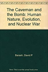 The Caveman and the Bomb: Human Nature, Evolution, and Nuclear War by David P. Barash (1985-09-01)