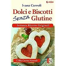 Dolci e biscotti senza glutine (Italian Edition)