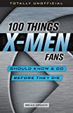 100 Things X-Men Fans Should Know & Do Before They Die (100 Things...Fans Should Know) (English Edition)