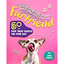 Food for the Mind, Body, and Spirit of Your Furfriend: 50 Food Treat Recipes for Your Dog (English Edition)