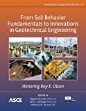From Soil Behavior Fundamentals to Innovations in Geotechnical Engineering: Honoring Roy E. Olson (Geotechnical Special Publications (GSP))