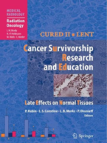 Cured Ii - Lent Cancer Survivorship Research And Education: Late Effects on Normal Tissues (Medical Radiology / Radiation Oncology)