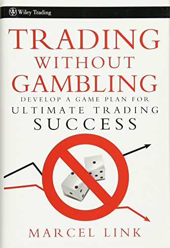 Trading Without Gambling: Develop a Game Plan for Ultimate Trading Success (Wiley Trading) por Marcel Link