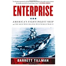 Enterprise: America's Fightingest Ship and the Men Who Helped Win World War II by Barrett Tillman (2013-02-12)