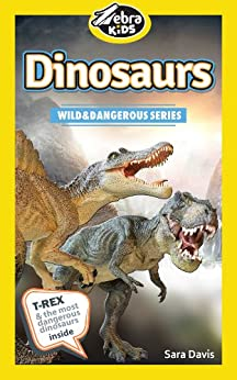 Dinosaurs: Amazing Pictures & Fun Facts (Wild and Dangerous Series) by [Davis, Sara]