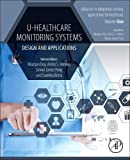 U-Healthcare Monitoring Systems: Volume 1: Design and Applications (Advances in ubiquitous sensing applications for healthcare, Band 1)
