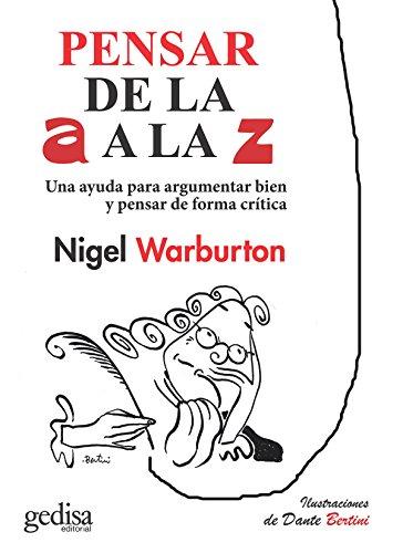 Pensar de la A a la Z: Una ayuda para argumentar bien y pensar de forma crítica, utilizando ejemplos ingeniosos y actuales (GEDISA GRÁFICA nº 1002) por Nigel Warburton