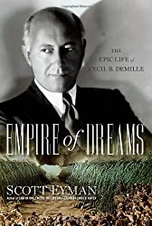 Empire of Dreams: The Epic Life of Cecil B. DeMille by Scott Eyman (2010-09-07)