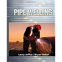 Pipe Welding by Larry Jeffus (2016-01-01)