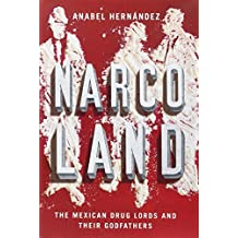 Narcoland: The Mexican Drug Lords And Their Godfathers by Anabel Hernandez (2013-09-10)