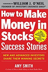 How to Make Money in Stocks Success Stories: New and Advanced Investors Share Their Winning Secrets: New and Advanced Investors Share Their Winning Secrets (Business Books)