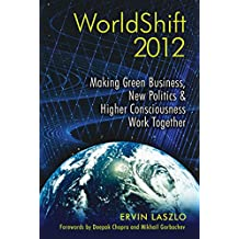 WorldShift 2012: Making Green Business, New Politics, and Higher Consciousness Work Together (English Edition)