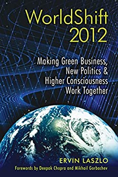 WorldShift 2012: Making Green Business, New Politics, and Higher Consciousness Work Together (English Edition) par [Laszlo, Ervin]