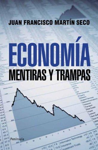 Economía: Mentiras y trampas por Juan Francisco Martín Seco